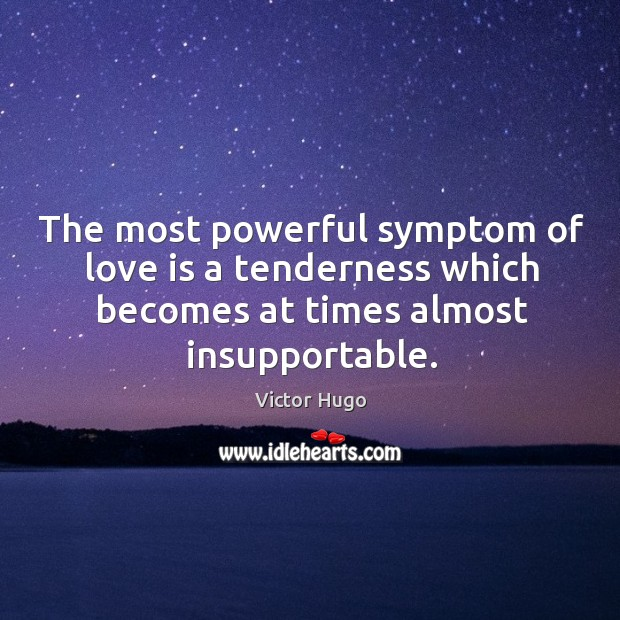 The most powerful symptom of love is a tenderness which becomes at times almost insupportable. Image