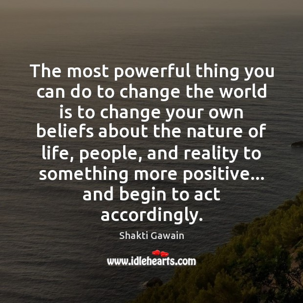 The most powerful thing you can do to change the world is Image
