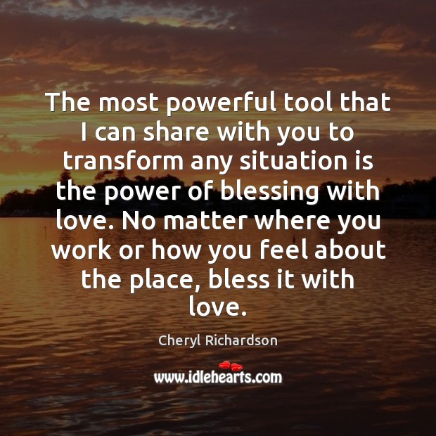 The most powerful tool that I can share with you to transform Cheryl Richardson Picture Quote