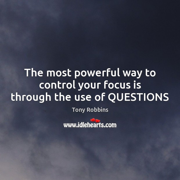 Image, The most powerful way to control your focus is through the use of QUESTIONS