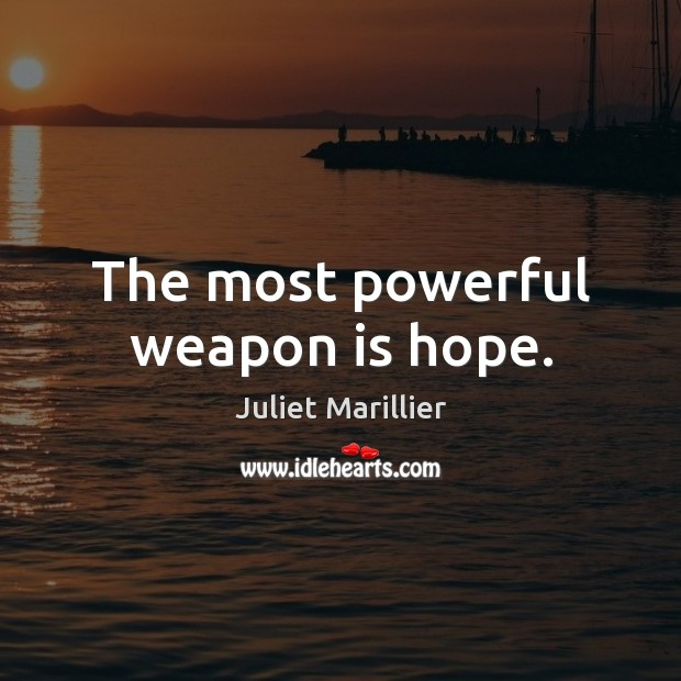 The most powerful weapon is hope. Image