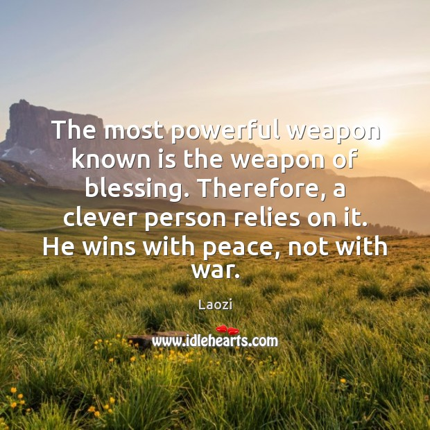 Image, The most powerful weapon known is the weapon of blessing. Therefore, a