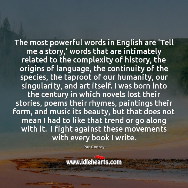 The most powerful words in English are 'Tell me a story,' Pat Conroy Picture Quote
