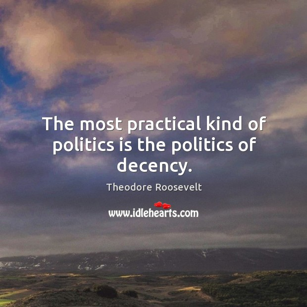 The most practical kind of politics is the politics of decency. Image