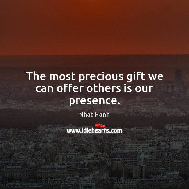 Image, The most precious gift we can offer others is our presence.