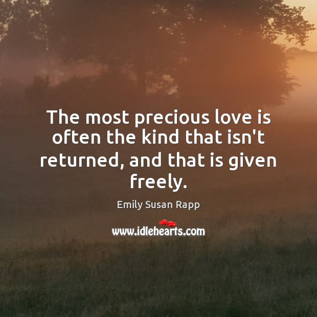 The most precious love is often the kind that isn't returned, and that is given freely. Image
