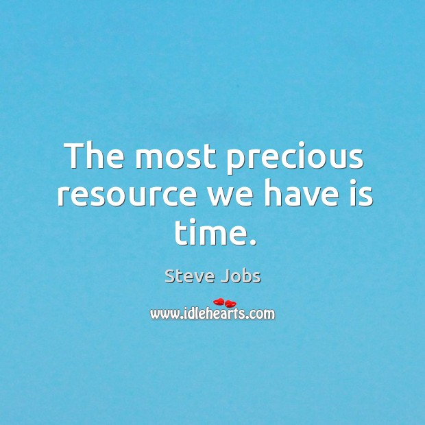 The most precious resource we have is time. Image