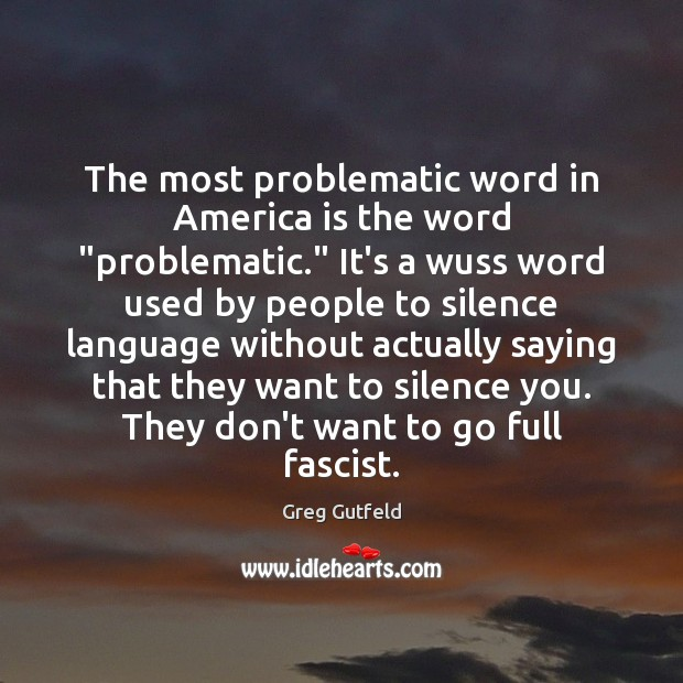 """The most problematic word in America is the word """"problematic."""" It's a Greg Gutfeld Picture Quote"""