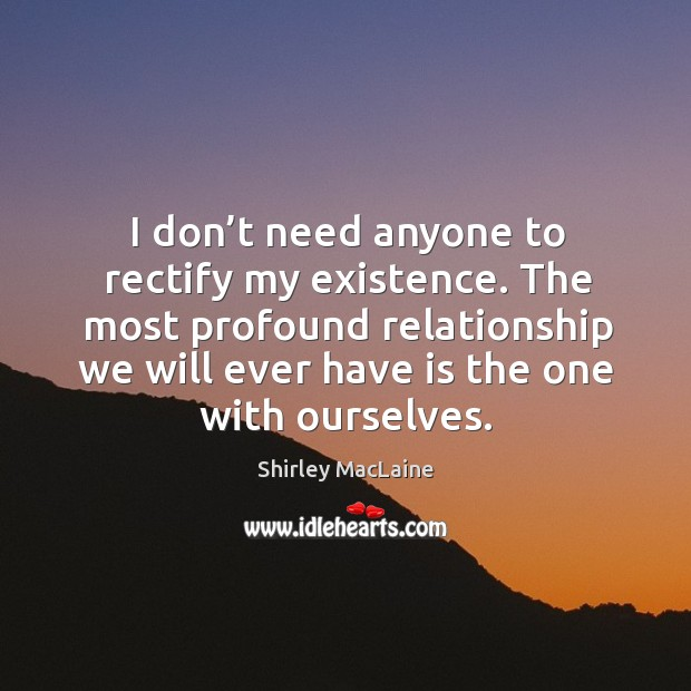 The most profound relationship we will ever have is the one with ourselves. Image