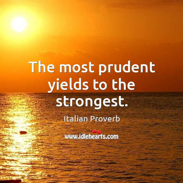 Image, The most prudent yields to the strongest.