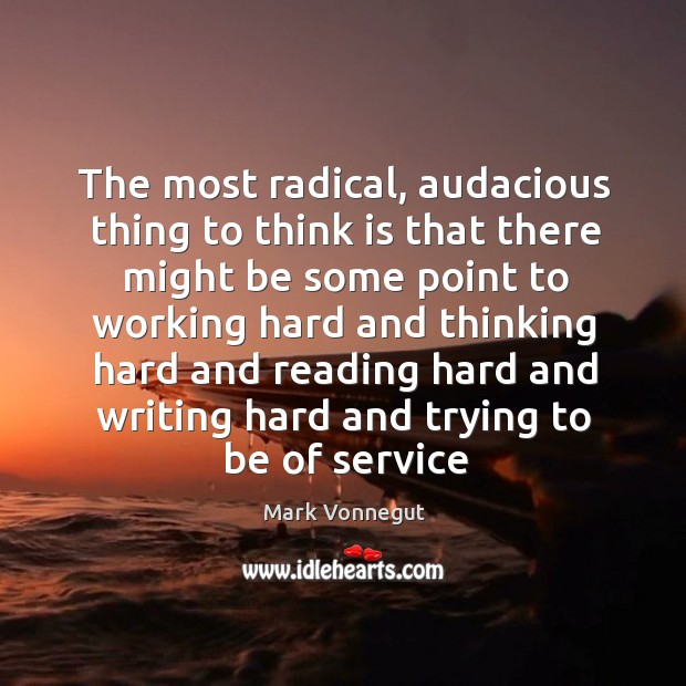 Image, The most radical, audacious thing to think is that there might be
