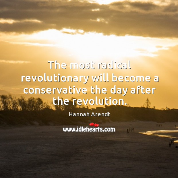 The most radical revolutionary will become a conservative the day after the revolution. Image