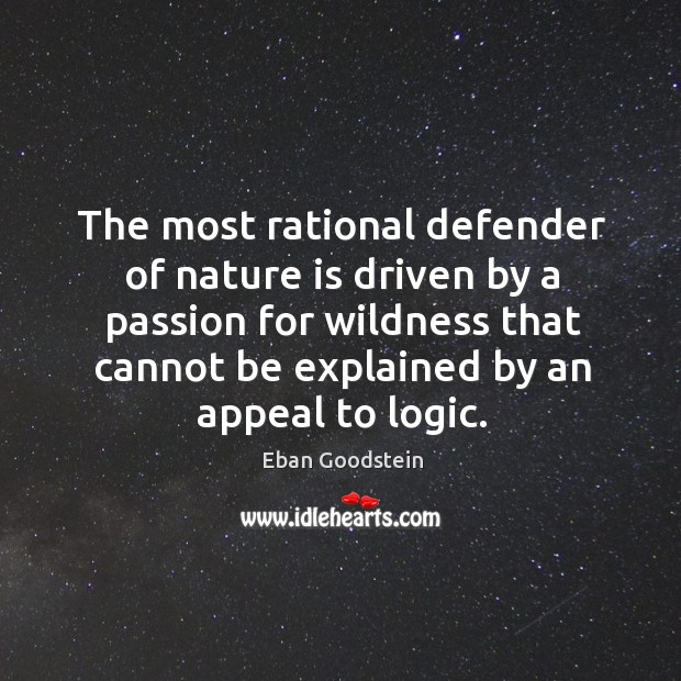 The most rational defender of nature is driven by a passion for Image