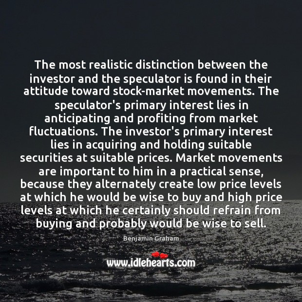 The most realistic distinction between the investor and the speculator is found Image