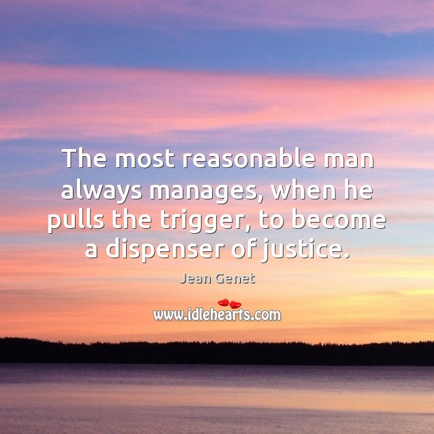 The most reasonable man always manages, when he pulls the trigger, to Image