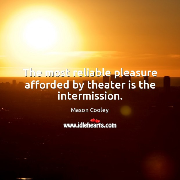 The most reliable pleasure afforded by theater is the intermission. Image
