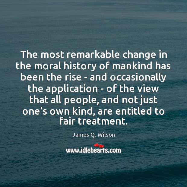 The most remarkable change in the moral history of mankind has been Image
