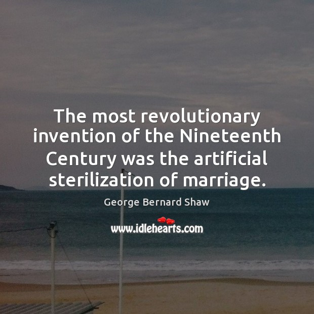 The most revolutionary invention of the Nineteenth Century was the artificial sterilization Image