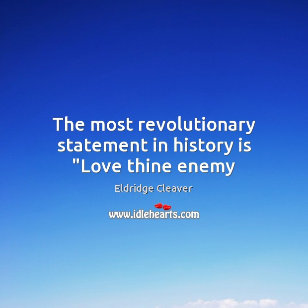 """The most revolutionary statement in history is """"Love thine enemy Image"""