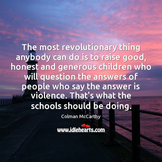 The most revolutionary thing anybody can do is to raise good, honest Image