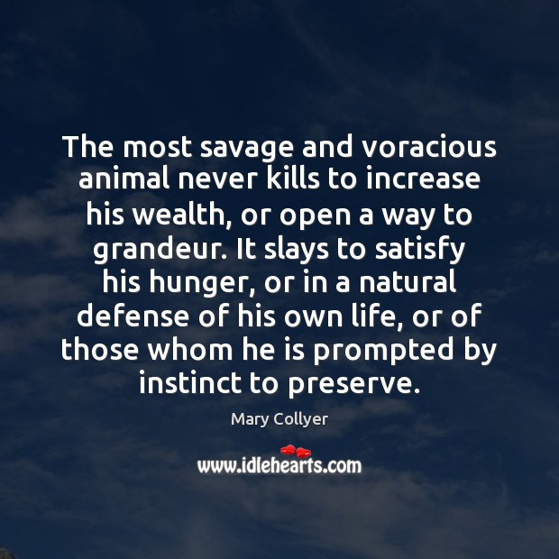 The most savage and voracious animal never kills to increase his wealth, Image