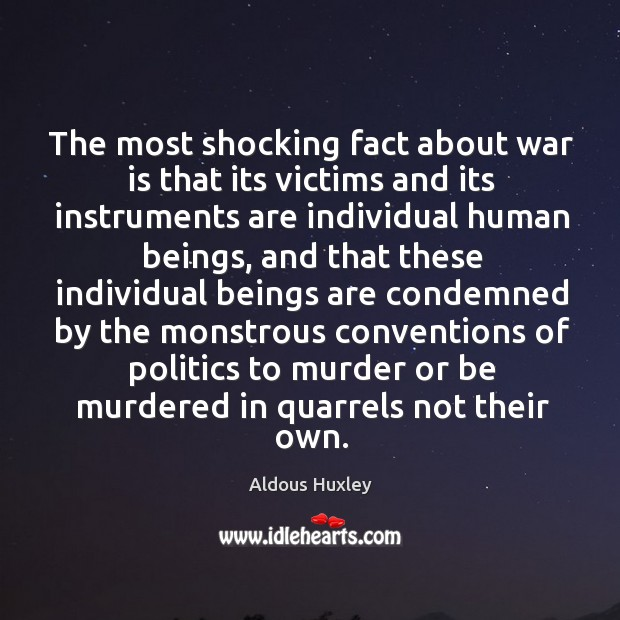 The most shocking fact about war is that its victims and its instruments are individual human Image