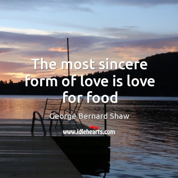 The most sincere form of love is love for food Image