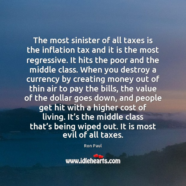 The most sinister of all taxes is the inflation tax and it Image
