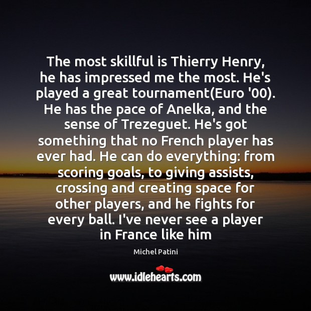 Image, The most skillful is Thierry Henry, he has impressed me the most.