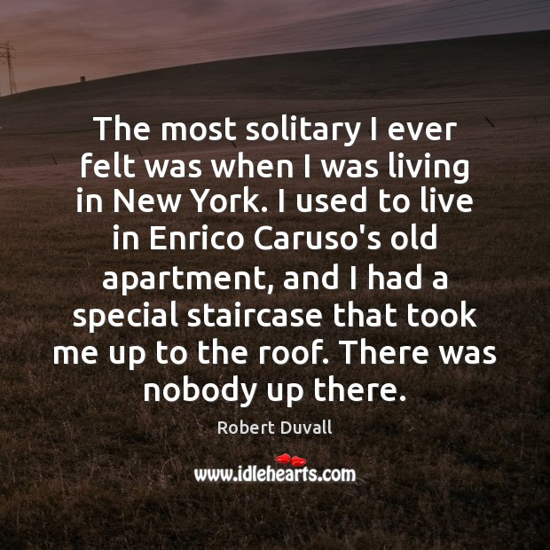 The most solitary I ever felt was when I was living in Robert Duvall Picture Quote