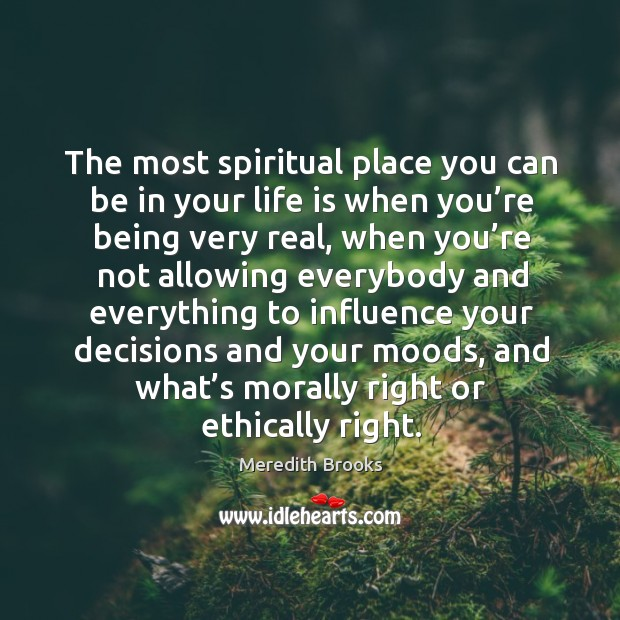 The most spiritual place you can be in your life is when you're being very real. Image
