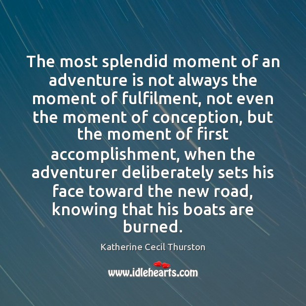 The most splendid moment of an adventure is not always the moment Image