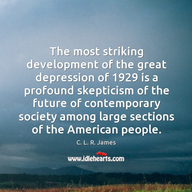The most striking development of the great depression of 1929 C. L. R. James Picture Quote