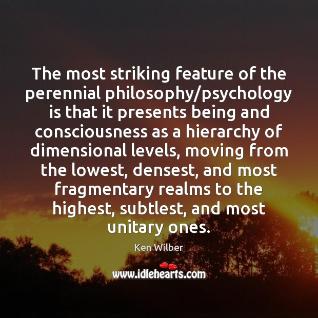 The most striking feature of the perennial philosophy/psychology is that it Ken Wilber Picture Quote