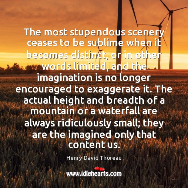 The most stupendous scenery ceases to be sublime when it becomes distinct, Imagination Quotes Image