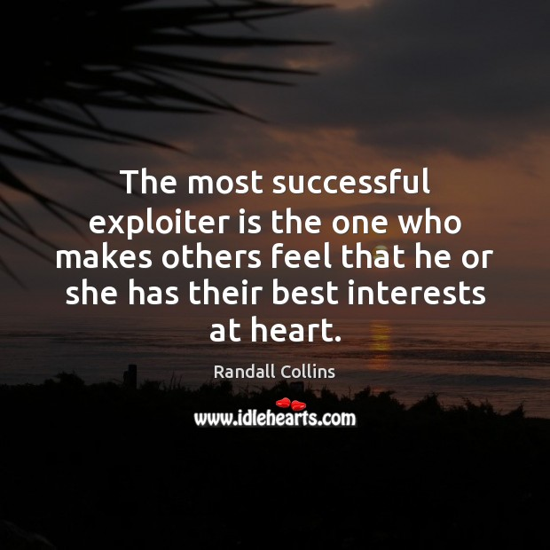 Image, The most successful exploiter is the one who makes others feel that