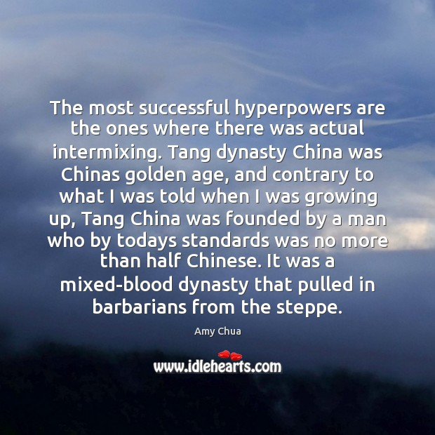 The most successful hyperpowers are the ones where there was actual intermixing. Amy Chua Picture Quote