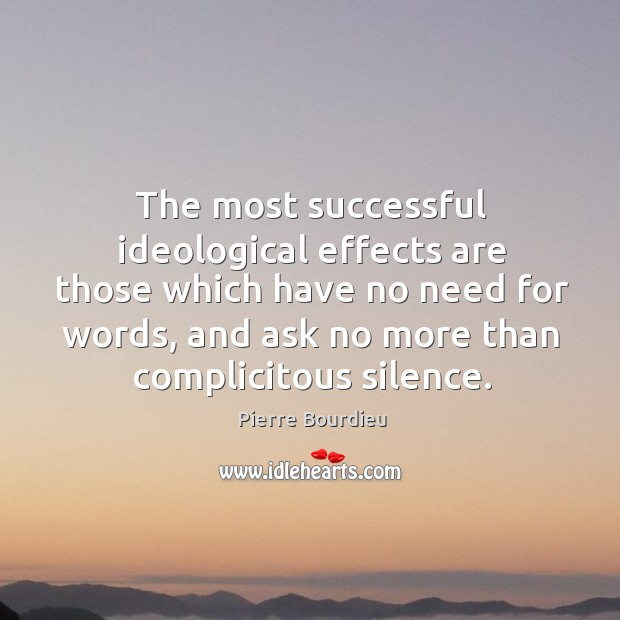 The most successful ideological effects are those which have no need for words, and ask no more than complicitous silence. Image