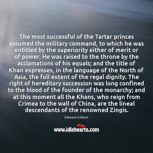 The most successful of the Tartar princes assumed the military command, to Edward Gibbon Picture Quote