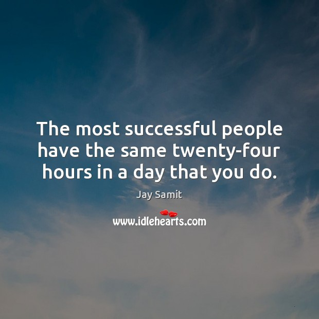 The most successful people have the same twenty-four hours in a day that you do. Image