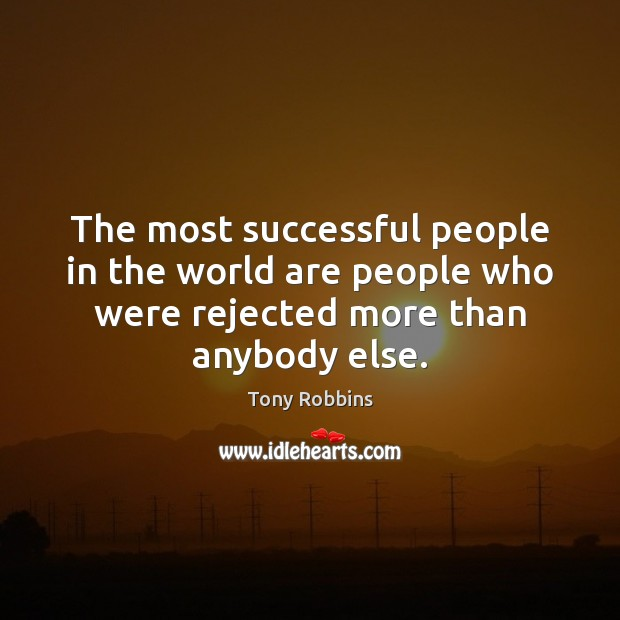 Image, The most successful people in the world are people who were rejected