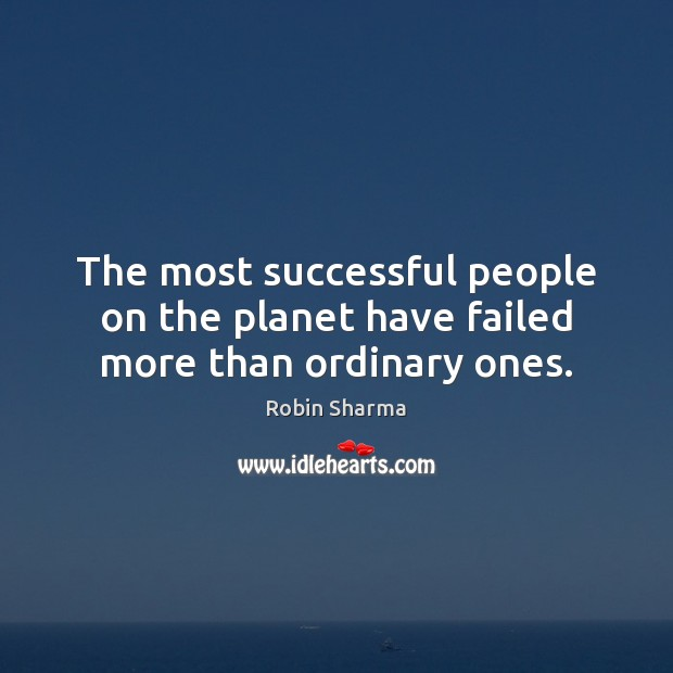The most successful people on the planet have failed more than ordinary ones. Image
