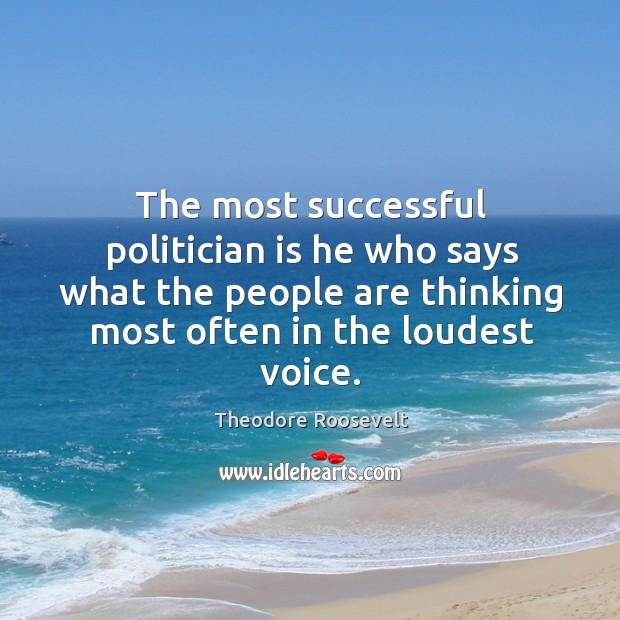 Image, The most successful politician is he who says what the people are thinking most often in the loudest voice.