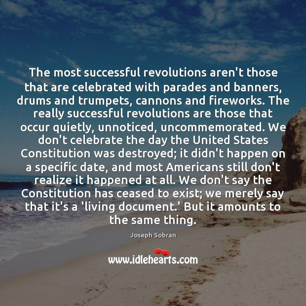 The most successful revolutions aren't those that are celebrated with parades and Image