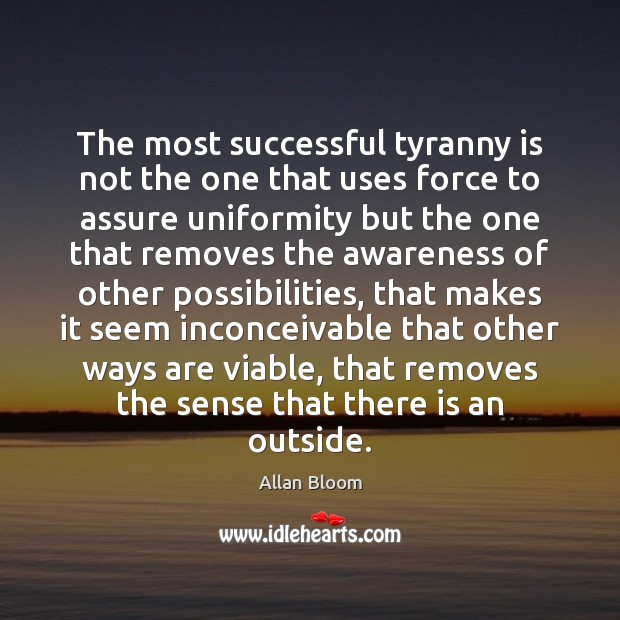 Image, The most successful tyranny is not the one that uses force to