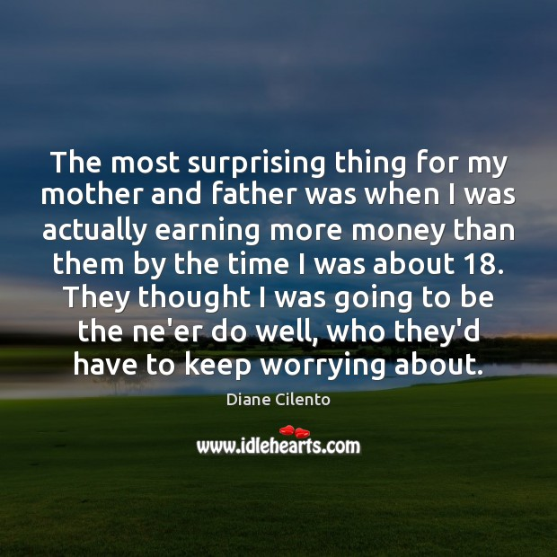 Image, The most surprising thing for my mother and father was when I