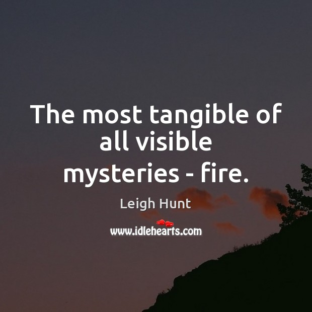 The most tangible of all visible mysteries – fire. Image
