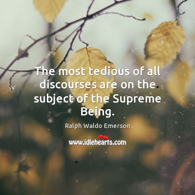 The most tedious of all discourses are on the subject of the Supreme Being. Image