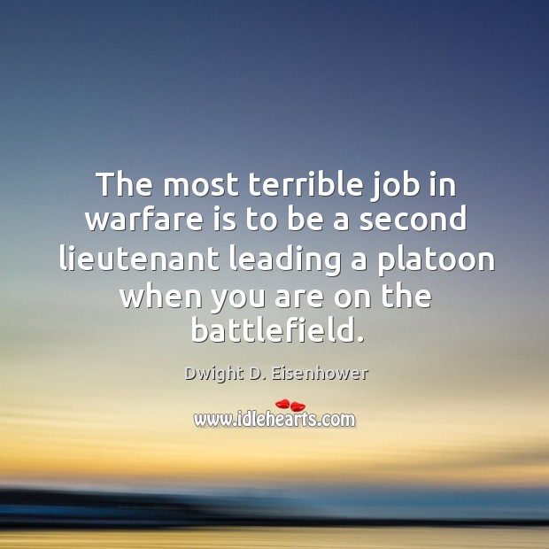 Image, The most terrible job in warfare is to be a second lieutenant leading a platoon when you are on the battlefield.