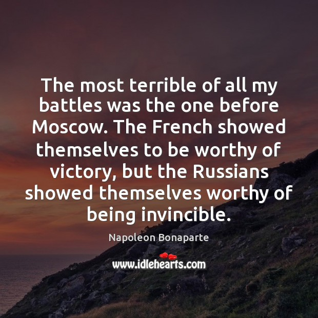 The most terrible of all my battles was the one before Moscow. Napoleon Bonaparte Picture Quote